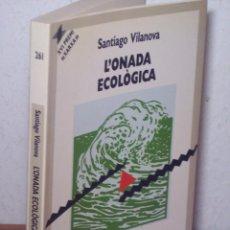 Libros de segunda mano: L'ONADA ECOLOGICA (SANTIAGO VILANOVA) EDICIONS 62 - 1991 (EN CATALÁN). Lote 47983798