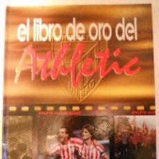 Libros de segunda mano: EL LIBRO DE ORO DEL ATHLETIC CLUB DE BILBAO, FUTBOL, HISTORIA.. Lote 48002821