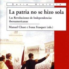 Libros de segunda mano: LA PATRIA NO SE HIZO SOLA. CHUST, MANUEL E FRASQUET, IVANA. H-639. Lote 64001815