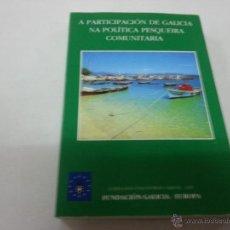 Livros em segunda mão: LA PARTICIPACION DE GALICIA EN LA POLITICA PESQUERA COMUNITARIA-FUNDACION GALICIA-EUROPA-AÑO 1989.. Lote 48113153