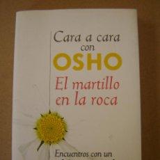 Libros de segunda mano: CARA A CARA CON OSHO - EL MARTILLO EN LA ROCA - OSHO. Lote 48115019