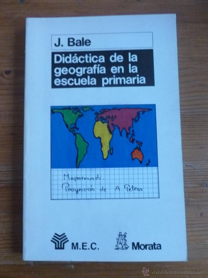 DIDACTIACA DE LA GEOGRAFIA EN LA ESCUELA PRIMARIA. J. BALE.ED. MORATA 1989 178PAG (Libros de Segunda Mano - Pensamiento - Otros)
