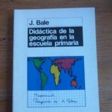 Libros de segunda mano: DIDACTIACA DE LA GEOGRAFIA EN LA ESCUELA PRIMARIA. J. BALE.ED. MORATA 1989 178PAG. Lote 48220253