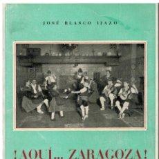 Libros de segunda mano: AQUÍ... ZARAGOZA - TOMO V - JOSÉ BLASCO IJAZO. Lote 48288060