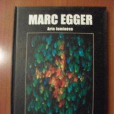 Libros de segunda mano: MAR EGGER, ARTE LUMINOSO, EXPOSICION RETROSPECTIVA DE PINTURA Y ESCULTURA. Lote 48369070