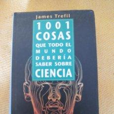 Libros de segunda mano: 1001 COSAS QUE TODO EL MUNDO DEBERÍA SABER SOBRE CIENCIA (AUTOR: JAMES TREFIL) . Lote 48469864
