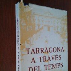 Libros de segunda mano: TARRAGONA A TRAVES DEL TEMPS - AÑO 1984 - JOSEP M. OLIVE I SOLANES. Lote 48496758
