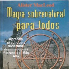 Libros de segunda mano: MAGIA SOBRENATURAL PARA TODOS, ALISTER MACLEOD. Lote 48497006