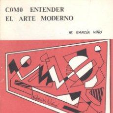 Libros de segunda mano: M. GARCÍA VIÑÓ. CÓMO ENTENDER EL ARTE MODERNO. MADRID, 1984.. Lote 48518989