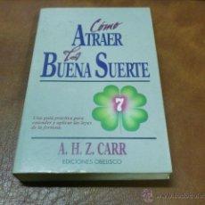 Libros de segunda mano: LIBRO.- COMO ATRAER LA BUENA SUERTE-GUIA PARA ENTENDER LAS LEYES DE LA FORTUNA.-DE A.H.Z CARR-OBELIS. Lote 48548353