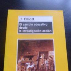 Libros de segunda mano: EL CAMBIO EDUCATIVO DESDE INVESTIGACION-ACCION. J. ELLIOTT. ED.MORATA 1996 182 PAG. Lote 48555139