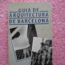 Libros de segunda mano: GUÍA DE ARQUITECTURA DE BARCELONA 1985 COLLEGI D'ARQUITECTES GUÍA ILUSTRADA DE CATALUNYA CASTELLANO. Lote 48559345