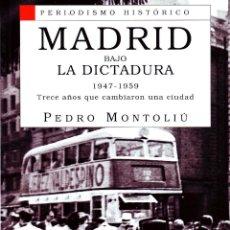 Libros de segunda mano: MADRID BAJO LA DICTADURA 1947-1895. TRECE AÑOS QUE CAMBIARON UNA CIUDAD. MONTOLIU, PEDRO. FR-011. Lote 211473242