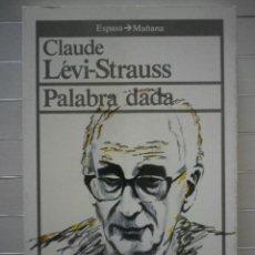 Libros de segunda mano: LÉVI-STRAUSS, CLAUDE - PALABRA DADA. Lote 48561874