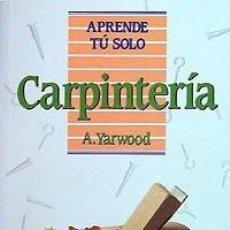 Libros de segunda mano: CARPINTERÍA (APRENDE TÚ SOLO). YARWOOD, A.. Lote 48572766