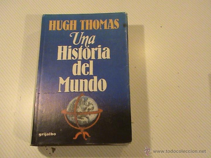UNA HISTORIA DEL MUNDO. (AUTOR: HUGH THOMAS) (Libros de Segunda Mano - Historia - Otros)