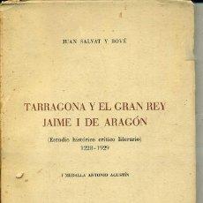 Libros de segunda mano: SALVAT Y BOVÉ : TARRAGONA Y EL GRAN REY JAIME I DE ARAGÓN. Lote 48585359