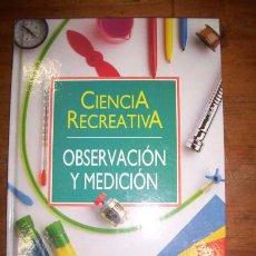 Libros de segunda mano: CIENCIA RECREATIVA : OBSERVACIÓN Y MEDICIÓN. VOLUMEN 4. Lote 48586757