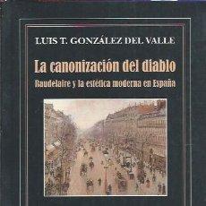 Libros de segunda mano: LA CANONIZACIÓN DEL DIABLO, BAUDELAIRE Y LA ESTÉTICA MODERNA EN ESPAÑA, LUIS T.GONZÁLEZ DEL VALLE. Lote 48625548