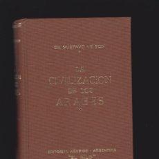 Libros de segunda mano: LA CIVILIZACIÓN DE LOS ÁRABES / GUSTAVO LE BON -ED. ARABIGO-ARGENTINA EL NILO 1974. Lote 159577736