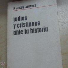 Libros de segunda mano: JUDÍOS Y CRISTIANOS ANTE LA HISTORIA P. JESUS ALVAREZ EDIT AGUILAR AÑO 1972TRADUCCIÓN DEL ITALIANO P. Lote 48629513