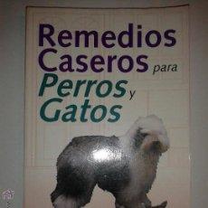 Libros de segunda mano: REMEDIOS CASEROS PARA PERROS Y GATOS 1997 GRUPO EDITORIAL CEAC 1997 . Lote 48637118