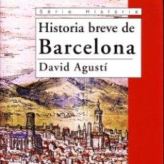 Libros de segunda mano: HISTORIA BREVE DE BARCELONA. AGUSTI, DAVID. CATA-033. Lote 48756739