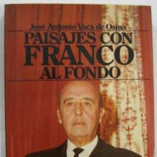 Libros de segunda mano: JOSE ANTONIO VACA DE OSMA: PAISAJES CON FRANCO AL FONDO. PLAZA Y JANES 1987 1ª ED. Lote 48808710