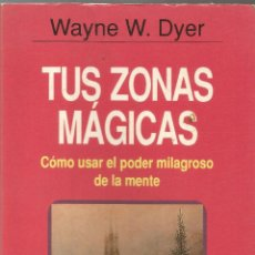 Libros de segunda mano: ** B61 - TUS ZONAS MÁGICAS - COMO USAR EL PODER MILAGROSO DE LA MENTE - WAYNE W. DYER. Lote 49281752