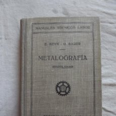 Libros de segunda mano: MANUALES TECNICOS LABOR - METALOGRAFIA POR E. HEYN / O. BAUER. Lote 48824381