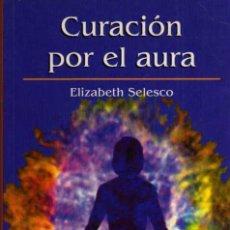 Libros de segunda mano: CURACIÓN POR EL AURA - ELIZABETH SELESCO - RBA - AÑO 2012. Lote 48830419