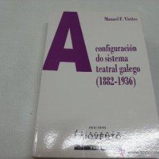 Libros de segunda mano: A CONFIGURACION DO SISTEMA TEATRAL GALEGO (1882-1936)-MANUEL F.VIEITES-LAIOVENTO- C 11. Lote 270915273