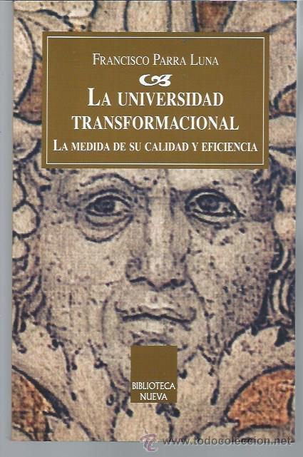 LA UNIVERSIDAD TRANSFORMACIONAL LA MEDIDA DE SU CALIDAD Y EFICIENCIA, FRANCISCO PARRA LUNA, LEER (Libros de Segunda Mano - Pensamiento - Otros)