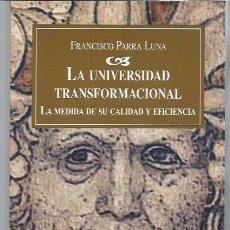Libros de segunda mano: LA UNIVERSIDAD TRANSFORMACIONAL LA MEDIDA DE SU CALIDAD Y EFICIENCIA, FRANCISCO PARRA LUNA, LEER. Lote 48901033