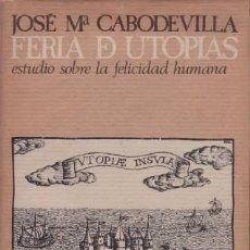 Libros de segunda mano: CABODEVILLA, JOSÉ Mª: FERIA DE UTOPIAS. ESTUDIO SOBRE LA FELICIDAD HUMANA. BIBL. AUTORES CRISTIANOS. Lote 49013164