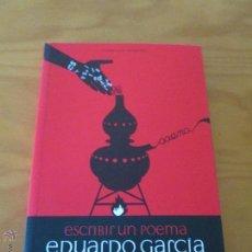 Libros de segunda mano: ESCRIBIR UN POEMA. EDUARDO GARCIA. E.D. EL OLIVO AZUL.. Lote 49027550