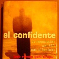 Libros de segunda mano: EL CONFIDENTE. LA NEGOCIACIÓN CON ETA QUE SÍ FUNCIONÓ (JOSÉ RAMÓN GOÑI TIRAPU) ESPASA. 2005. 1ª ED.. Lote 91955553