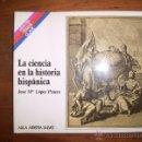 Libros de segunda mano: LÓPEZ PIÑERO, JOSÉ Mª. LA CIENCIA EN LA HISTORIA HISPÁNICA. [TEMAS CLAVE ; 94]. Lote 49052285