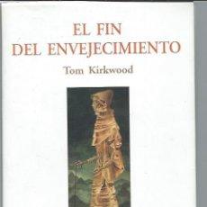 Libros de segunda mano: EL FIN DEL ENVEJECIMIENTO, CIENCIA Y LONGEVIDAD, TOM KIRKWOOD, TUSQUETS BARCELONA 2000, RÚSTICA. Lote 49067077