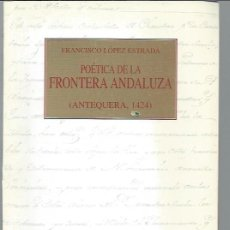 Libros de segunda mano: POÉTICA DE LA FRONTERA ANDALUZA ANTEQUERA 1424, FRANCISCO LÓPEZ ESTRADA, EDS. UNIV. DE SALAMANCA. Lote 49067933