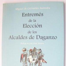 Libros de segunda mano: ENTREMÉS DE LA ELECCIÓN DE LOS ALCALDES DE DAGANZO - MIGUEL DE CERVANTES SAAVEDRA -. Lote 49150841