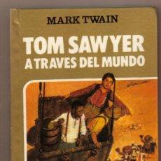 Libros de segunda mano: LIBRO TOM SAWYER. A TRAVES DEL MUNDO MARK TWAIN. MIRA MIS OTROS LIBROS. Lote 49175713