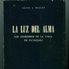 Libros de segunda mano: LA LUZ DEL ALMA - ALICE A. BAILEY (TEOSOFÍA) DIFÍCIL, 1976. Lote 49179200