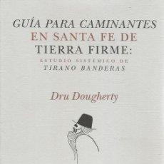 Libros de segunda mano: GUÍA PARA CAMINANTES EN SANTA FE DE TIERRA FIRME: ESTUDIO SISTÉMICO DE TIRANO BANDERAS. RM69140. . Lote 49193864