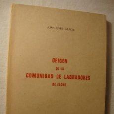 Libros de segunda mano: LIBRO ELX JUAN VIVES GARCÍA. ORIGEN DE LAS COMUNIDADES DE LABRADORES DE ELCHE. ALICANTE, 1973. . Lote 49205766