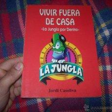 Libros de segunda mano: VIVIR FUERA DE CASA.-LA JUNGLA POR DENTRO-.DEDICATORIA Y FIRMA ORIGINAL DEL AUTOR JORDI CASOLIVA.. Lote 49263861