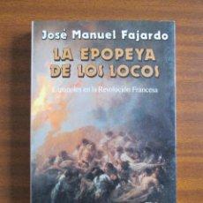 Libros de segunda mano: LA EPOPEYA DE LOS LOCOS. ESPAÑOLES EN LA REVOLUCIÓN FRANCESA -- JOSÉ MANUEL FAJARDO. Lote 49272841