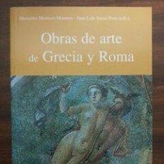 Libros de segunda mano: OBRAS DE ARTE DE GRECIA Y ROMA. MERCEDES MONTERO MONTERO Y JUAN LUIS ARCAZ POZO, 2001. Lote 49291200