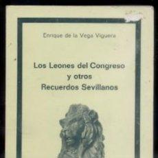 Libros de segunda mano: LOS LEONES DEL CONGRESO Y OTROS RECUERDOS SEVILLANOS. ENRIQUE DE LA VEGA VIGUERA. A-LSEV-1004. Lote 49325262