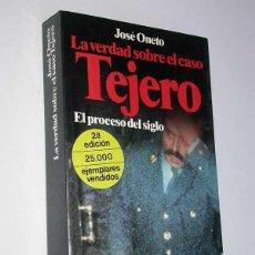 Libros de segunda mano: LA VERDAD SOBRE EL CASO TEJERO, EL PROCESO DEL SIGLO. JOSÉ ONETO. PLANETA, 1982. EL GOLPE.. Lote 49325320